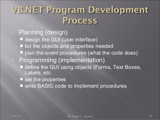   Planning (design) design the GUI (user interface)  list the objects and properties needed  plan the event procedures ...