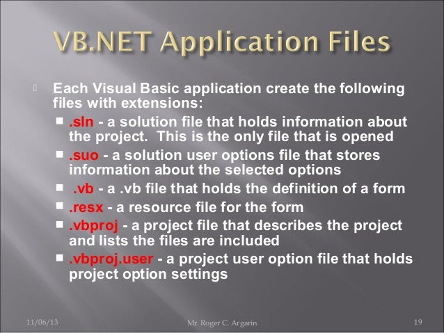   Each Visual Basic application create the following files with extensions:  .sln - a solution file that holds informati...