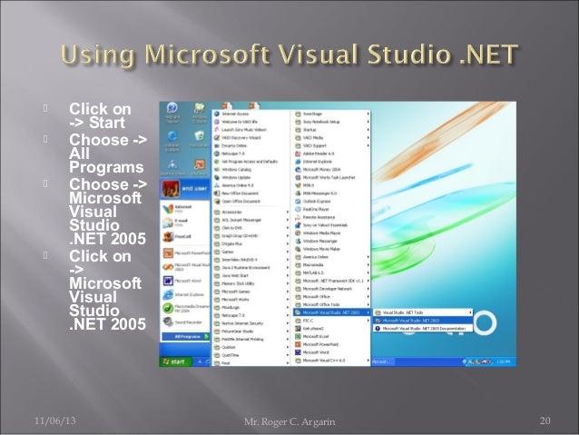        Click on -> Start Choose -> All Programs Choose -> Microsoft Visual Studio .NET 2005 Click on -> Microsoft Visu...