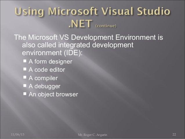 The Microsoft VS Development Environment is also called integrated development environment (IDE): A form designer  A code...