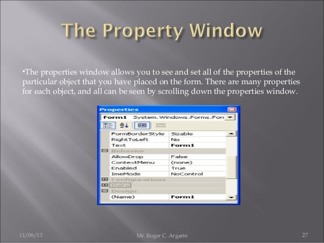 •The properties window allows you to see and set all of the properties of the particular object that you have placed on th...