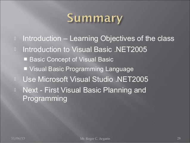    Introduction – Learning Objectives of the class Introduction to Visual Basic .NET2005 Basic Concept of Visual Basic ...