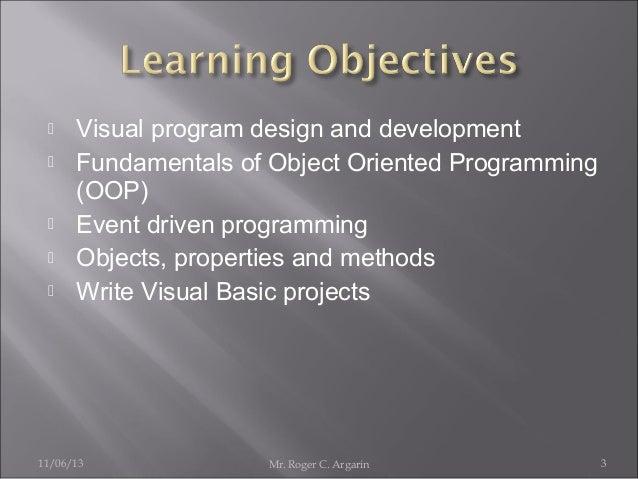        Visual program design and development Fundamentals of Object Oriented Programming (OOP) Event driven programmi...