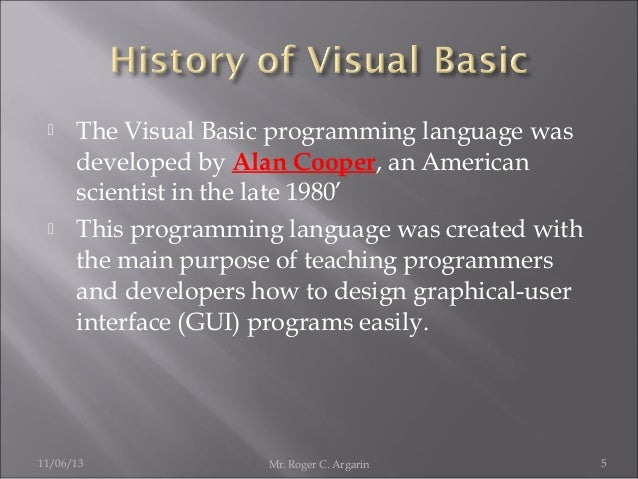     The Visual Basic programming language was developed by Alan Cooper, an American scientist in the late 1980' This pro...