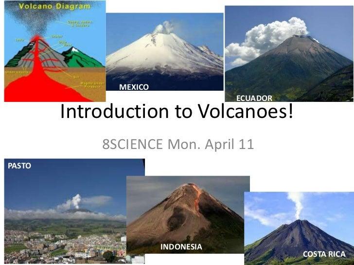 Introduction to Volcanoes!<br />MEXICO<br />ECUADOR<br />8SCIENCE Mon. April 11<br />PASTO<br />INDONESIA<br />COSTA RICA<...