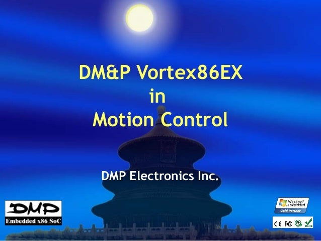 DM&P Vortex86EX in Motion Control DMP Electronics Inc.