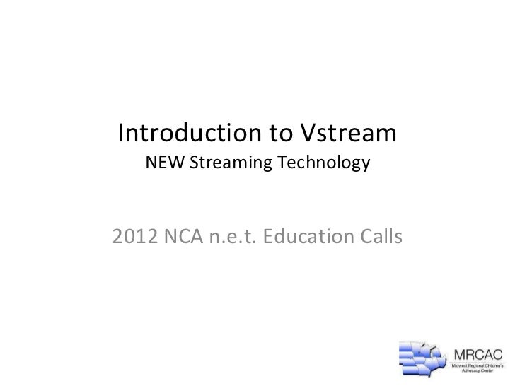 Introduction to Vstream NEW Streaming Technology   2012 NCA n.e.t. Education Calls