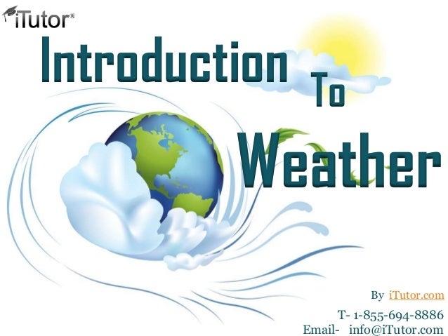 IntroductionWeatherToT- 1-855-694-8886Email- info@iTutor.comBy iTutor.com
