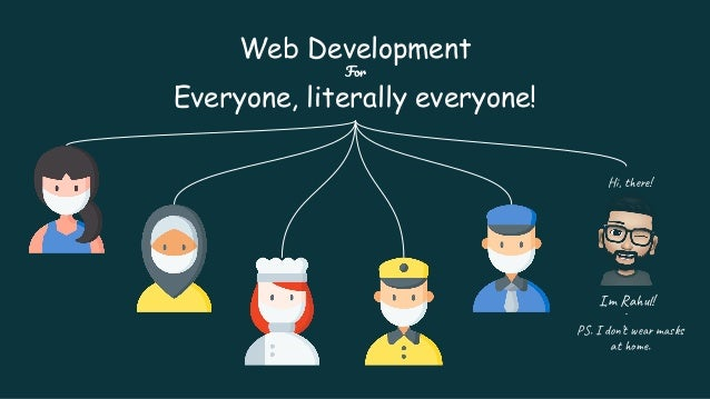 Web Development For Everyone, literally everyone! Hi, there! I,m Rahul! PS. I don't wear masks at home.