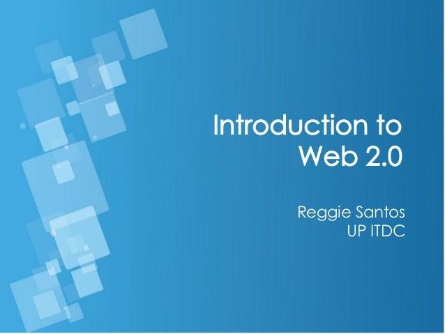 Introduction to Web 2.0 Reggie Santos UP ITDC