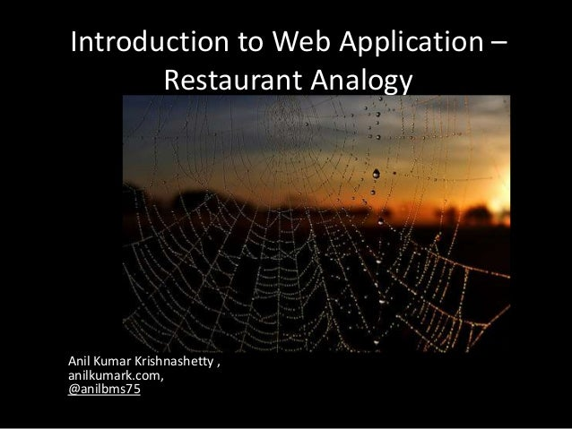Introduction to Web Application – Restaurant Analogy Anil Kumar Krishnashetty , anilkumark.com, @anilbms75