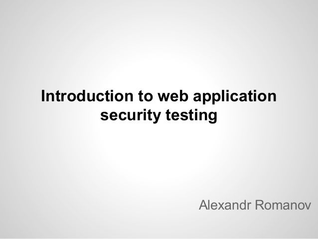 Introduction to web application security testing  Alexandr Romanov