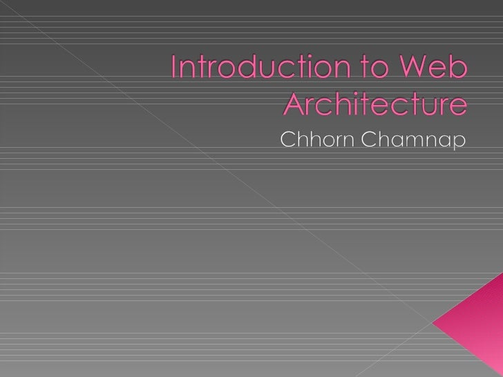 Introduction to Web Architecture<br />Chhorn Chamnap<br />