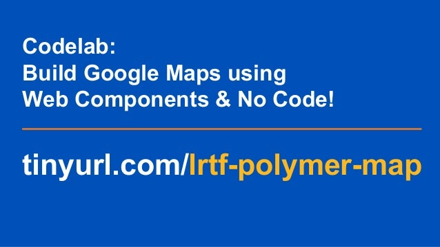 Workshop introduction to web components polymer 39 codelab build google maps using web components no code publicscrutiny Gallery