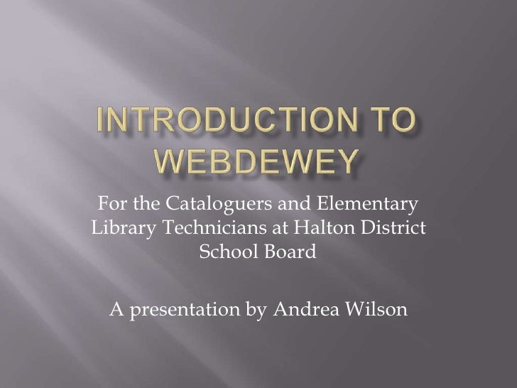 Introduction to webdewey<br />For the Cataloguers and Elementary Library Technicians at Halton District School Board<br />...