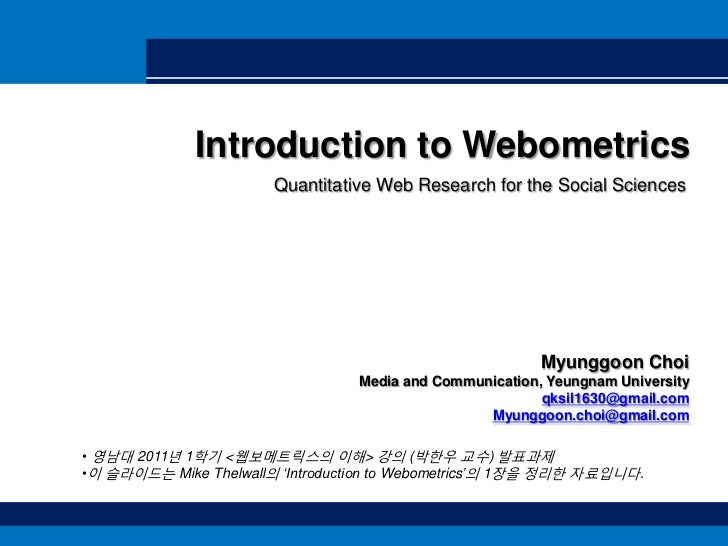 Introduction to Webometrics<br />Quantitative Web Research for the Social Sciences<br />Myunggoon Choi<br />Media and Comm...