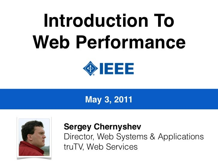 Introduction ToWeb Performance        May 3, 2011   Sergey Chernyshev   Director, Web Systems & Applications   truTV, Web ...