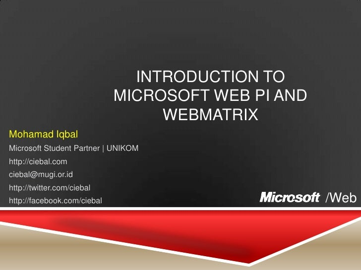 Introduction to Microsoft Web PI and WebMatrix<br />MohamadIqbal<br />Microsoft Student Partner | UNIKOM<br />http://cieba...
