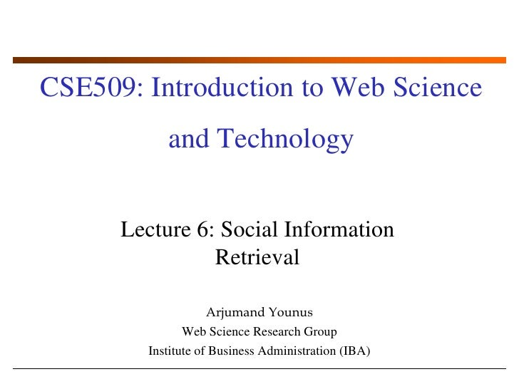 CSE509: Introduction to Web Science and Technology<br />Lecture 6: Social Information Retrieval<br />ArjumandYounus<br />W...