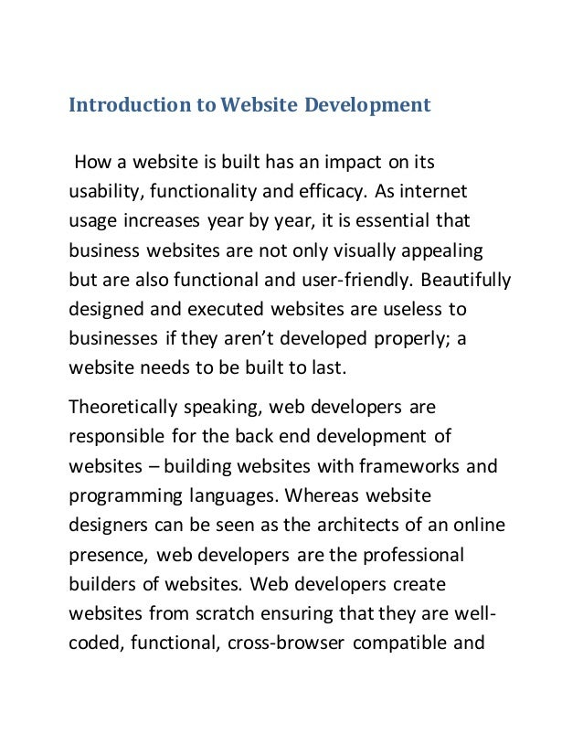 Introduction to Website Development How a website is built has an impact on its usability, functionality and efficacy. As ...