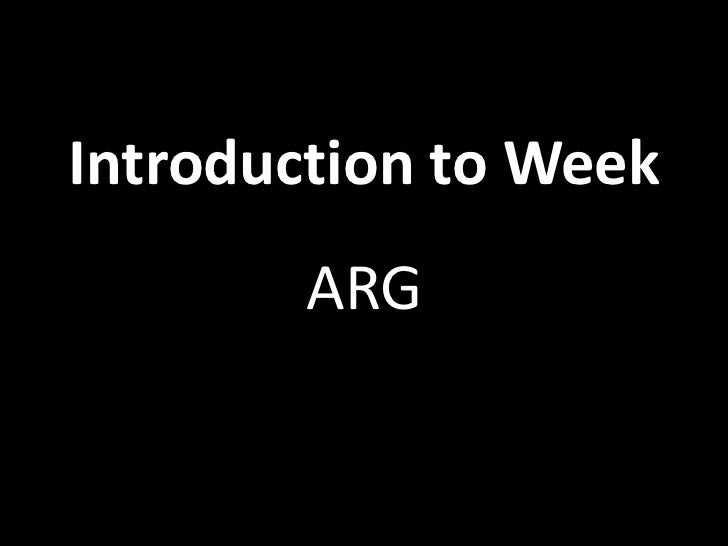 Introduction to Week        ARG