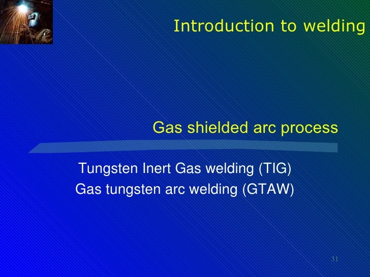 Introduction to Gas Tungsten Arc Welding GTAW or (TIG) introduction to gas tungsten arc welding