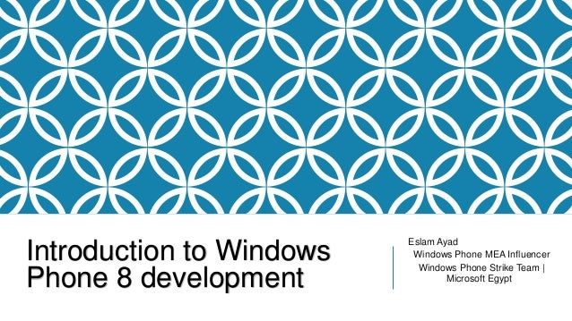 Introduction to Windows Phone 8 development Eslam Ayad Windows Phone MEA Influencer Windows Phone Strike Team | Microsoft ...