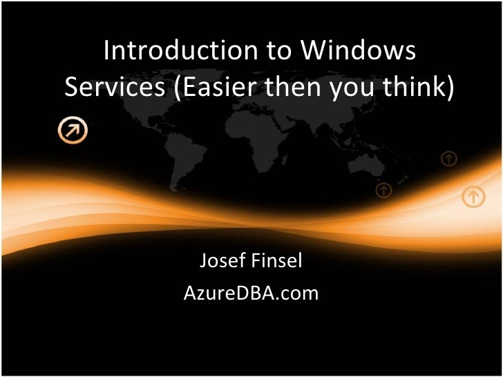 Introduction to Windows Services (Easier then you think) Josef Finsel AzureDBA.com