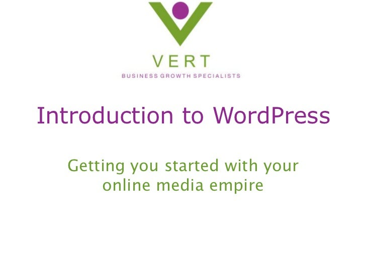 Introduction to WordPress<br />Getting you started with your online media empire<br />