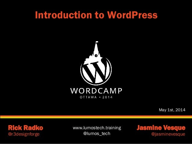 www.lumostech.training @lumos_tech Rick Radko Jasmine Vesque @r3designforge @jasminevesque Introduction to WordPress May 1...