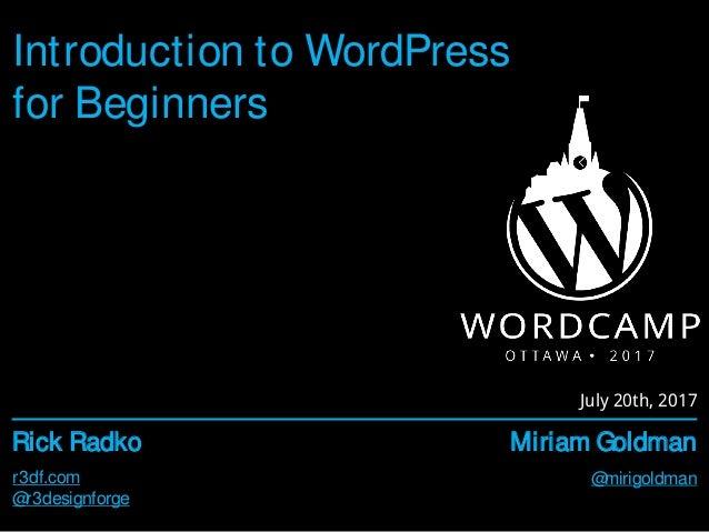 r3df.com Rick Radko Miriam Goldman @r3designforge @mirigoldman Introduction to WordPress for Beginners July 20th, 2017