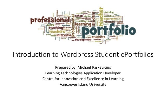 Introduction to Wordpress Student ePortfolios Prepared by: Michael Paskevicius Learning Technologies Application Developer...