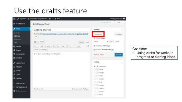 Use the drafts feature Consider: • Using drafts for works in progress or starting ideas