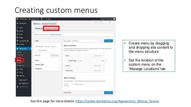 Creating custom menus See this page for more details: https://codex.wordpress.org/Appearance_Menus_Screen • Create menu by...