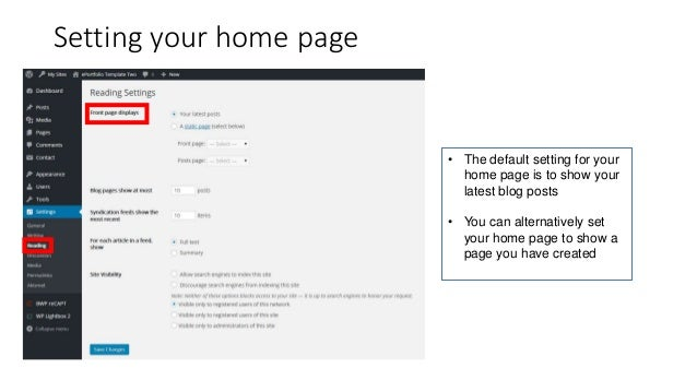 Setting your home page • The default setting for your home page is to show your latest blog posts • You can alternatively ...
