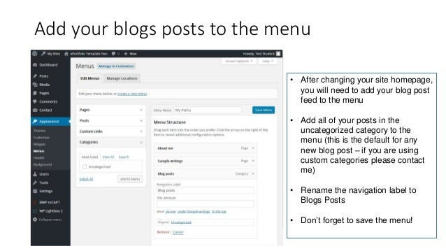 Add your blogs posts to the menu • After changing your site homepage, you will need to add your blog post feed to the menu...