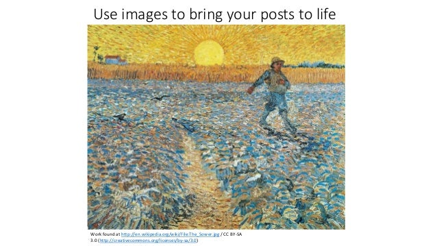 Use images to bring your posts to life Work found at http://en.wikipedia.org/wiki/File:The_Sower.jpg / CC BY-SA 3.0 (http:...