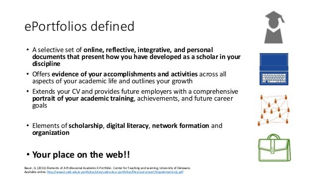 ePortfolios defined • A selective set of online, reflective, integrative, and personal documents that present how you have...