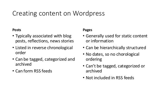 Creating content on Wordpress Posts • Typically associated with blog posts, reflections, news stories • Listed in reverse ...