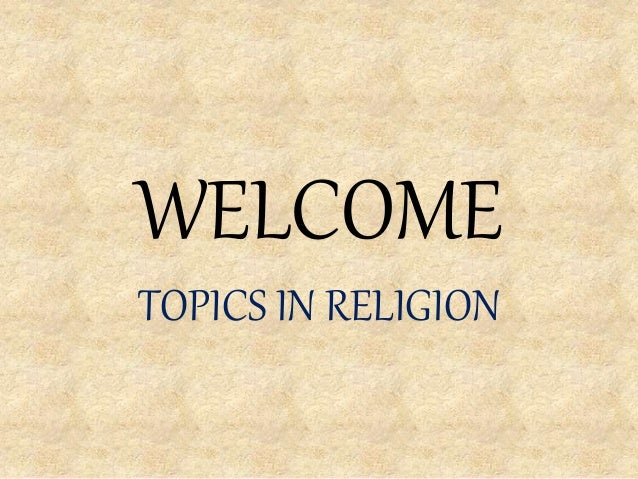 WELCOME TOPICS IN RELIGION