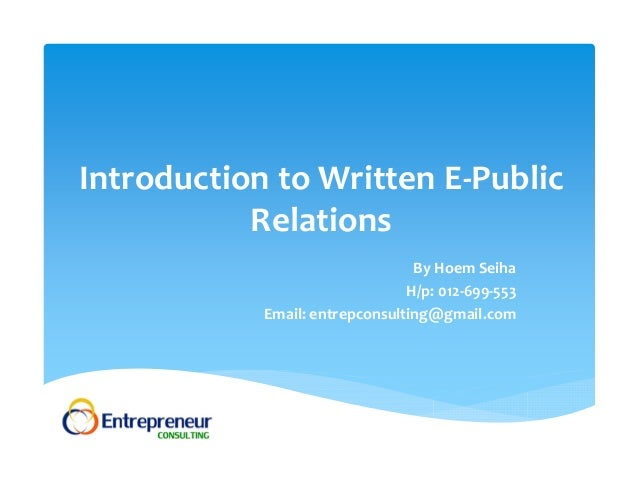 IntroductiontoWrittenE‐PublicRelationsByHoemSeihaH/p:012‐699‐553Email:entrepconsulting@gmail.com