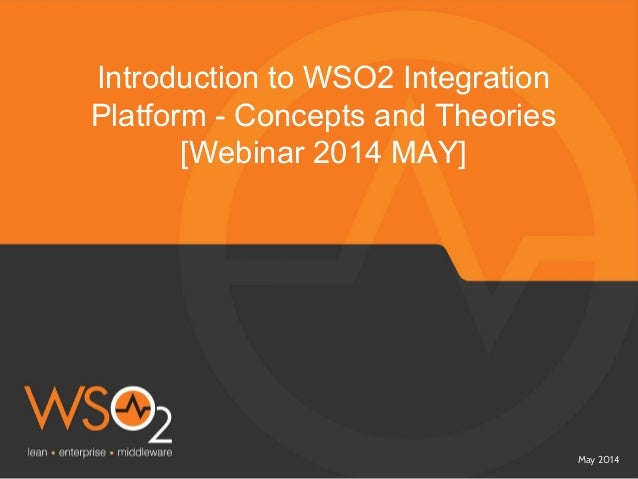 May 2014 Introduction to WSO2 Integration Platform - Concepts and Theories [Webinar 2014 MAY]