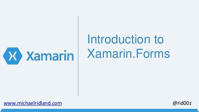 Introduction to  Xamarin.Forms  www.michaelridland.com @rid00z