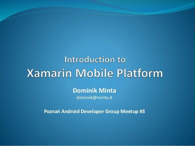Dominik Minta  dominik@minta.it  Poznań Android Developer Group Meetup #3