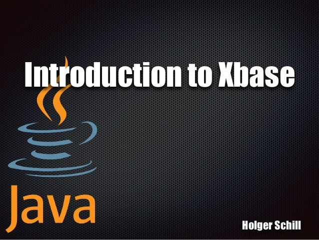 Introduction to Xbase Holger Schill