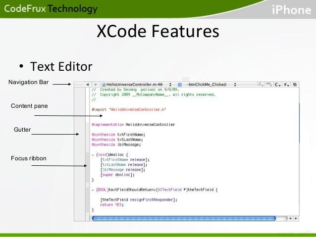 XCode  Features   • Text  Editor   Navigation Bar    Content pane  Gutter  Focus ribbon