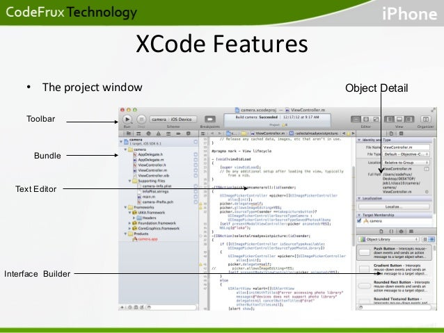 XCode  Features   • The  project  window     Toolbar  Bundle  Text Editor  Interface Builder  Object Detail