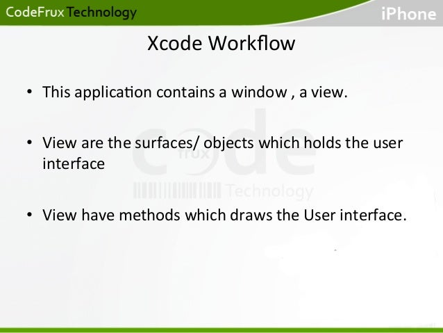 Xcode  Workflow   • This  applica)on  contains  a  window  ,  a  view.      • View  are  the  ...