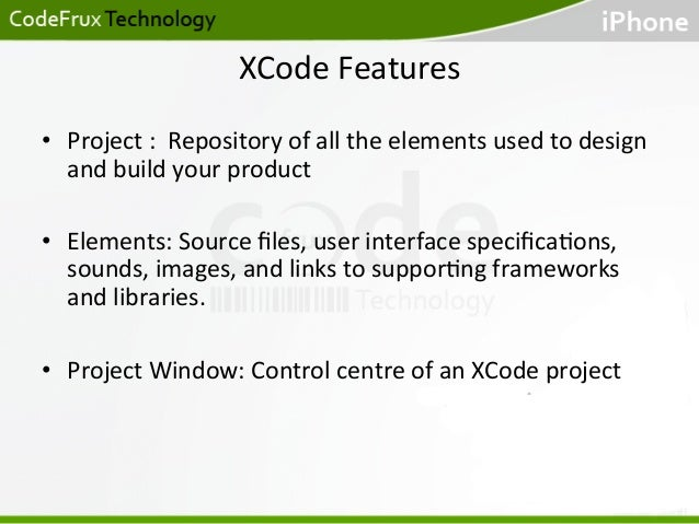 XCode  Features   • Project  :    Repository  of  all  the  elements  used  to  design   and  ...