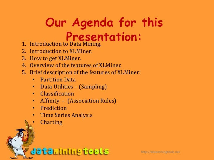 Our Agenda for this Presentation:<br />Introduction to Data Mining.<br />Introduction to XLMiner.<br />How to get XLMiner....